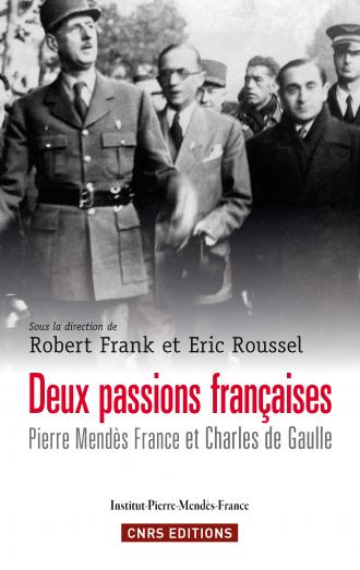Deux passions françaises. Pierre Mendès France et Charles de Gaulle