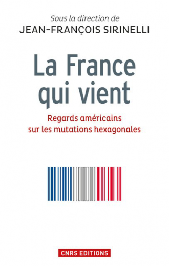 La France qui vient. Regards américains sur les mutations hexagonales