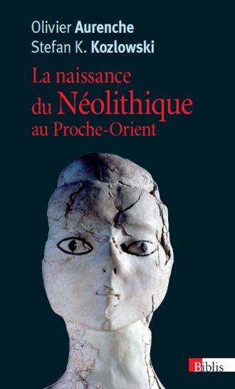 La naissance du Néolithique au Proche-Orient