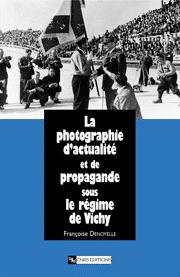 La Photographie d'actualité et de propagande sous le régime de Vichy