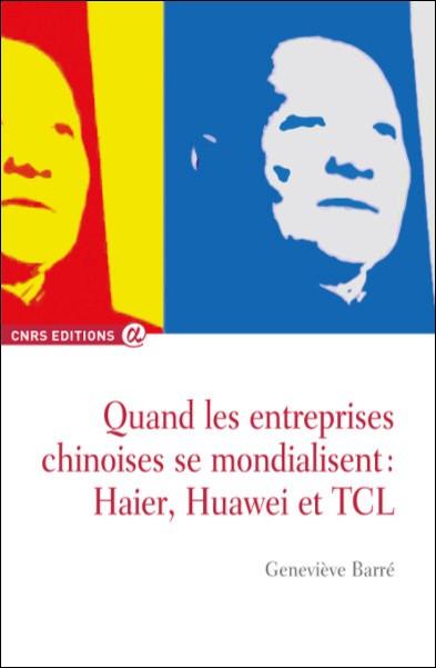 Quand les entreprises chinoises se mondialisent: Haier, Huawei et TCL