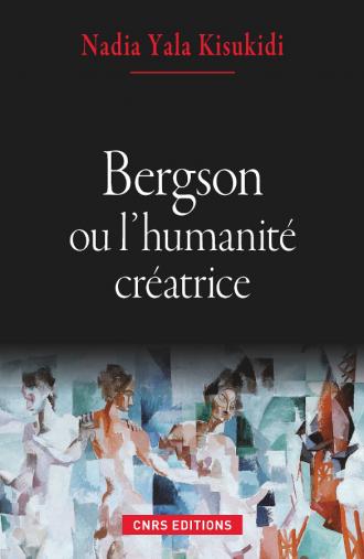 Bergson ou l'humanité créatrice