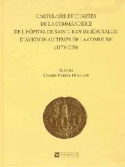 Cartulaire et chartes de la commanderie de l'Hôpital de Saint-Jean de Jérusalem d'Avignon au temps de la Commune