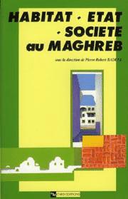 Habitat, État, société au Maghreb