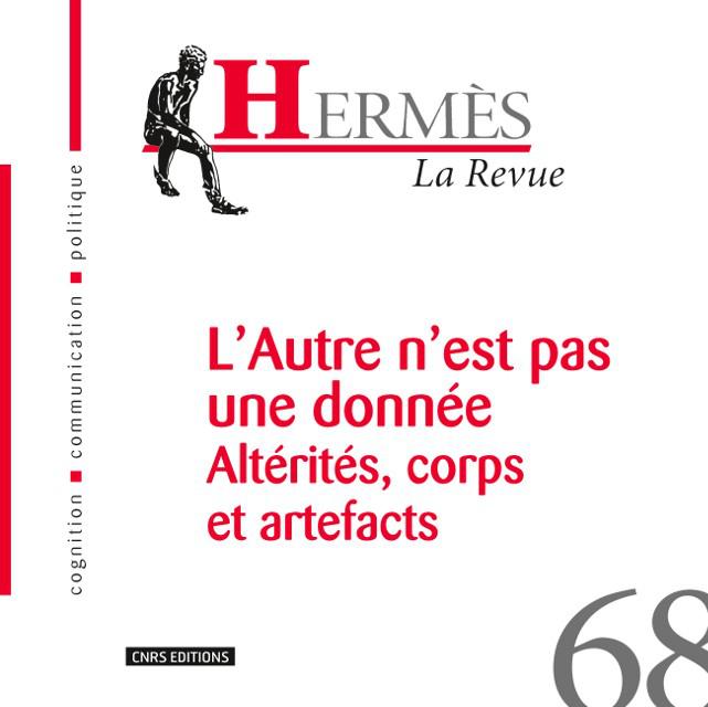 Hermès 68 - L'Autre n'est pas une donnée. Altérités, corps et artefacts