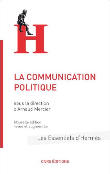 La communication politique (Nouvelle édition revue et augmentée)