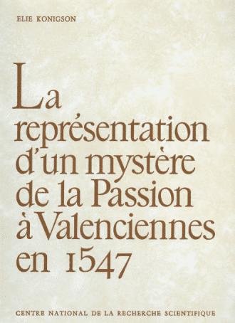 La Représentation d'un mystère de la Passion à Valenciennes en 1547