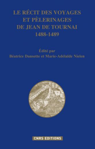 LE RÉCIT DES VOYAGES ET PÈLERINAGES DE JEAN DE TOURNAI 1488-1489