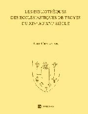 Les Bibliothèques des ecclésiastiques de Troyes du XIVe au XVIe siècle