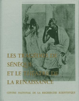 Les Tragédies de Sénèque et le théâtre de la Renaissance