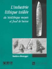 L'Industrie lithique taillée du Néolithique moyen et final de Suisse