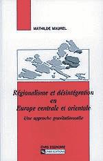 Régionalisme et désintégration en Europe centrale et orientale