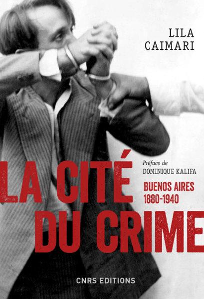 La cité du crime. Buenos Aires, 1880-1940