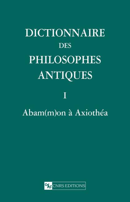 Dictionnaire des philosophes antiques I