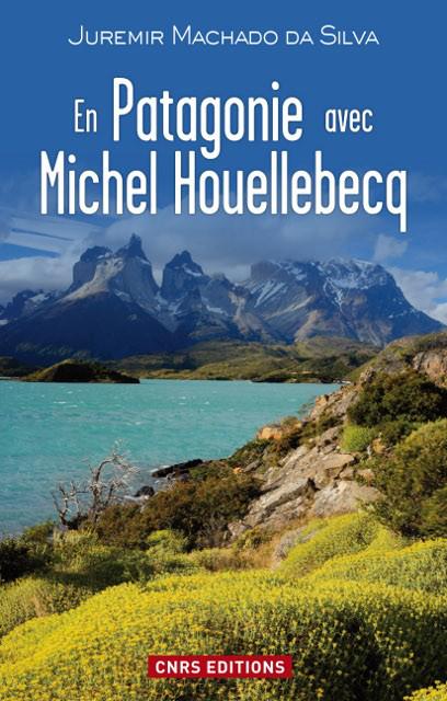 En Patagonie avec Michel Houellebecq