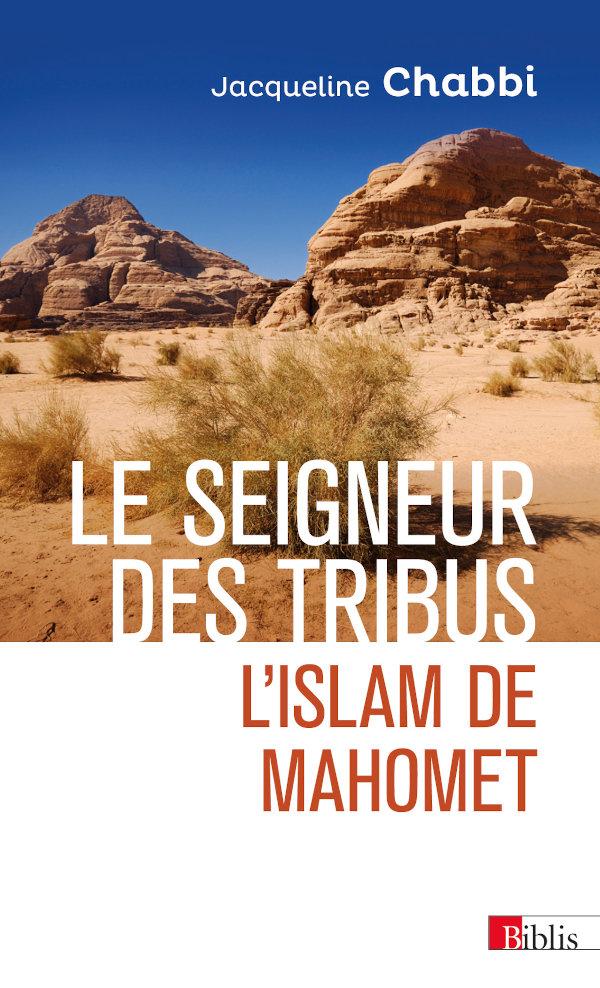 LE SEIGNEUR DES TRIBUS. L'islam de Mahomet - Jacqueline Chabbi