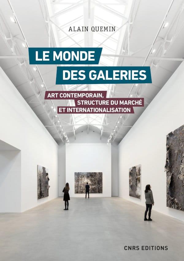 Le monde des galeries - Art contemporain, structure du marché et  internationalisation - CNRS Editions